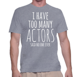 I Have Too Many Actors Said No One Ever T-Shirt