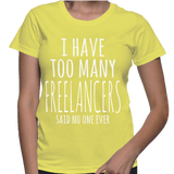 I Have Too Many Freelancers Said No One Ever T-Shirt