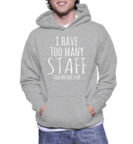 I Have Too Many Staff Said No One Ever Hoodie