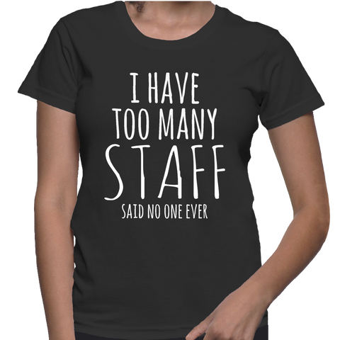 I Have Too Many Staff Said No One Ever T-Shirt