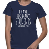 I Have Too Many Students Said No One Ever T-Shirt