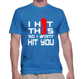 I Hit This So I Wont Hit You T-Shirt