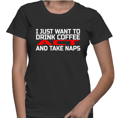 I Just Want To Drink Coffee Act And Take Naps T-Shirt