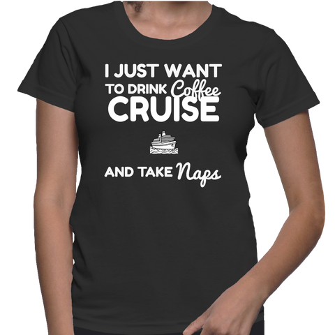 I Just Want To Drink Coffee Cruise And Take Naps T-Shirt
