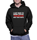 I Just Want To Drink Coffee Teach And Take Naps Hoodie