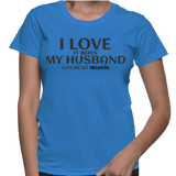 I Love It When My Husband Lets Me Go Freelancing T-Shirt