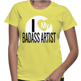 I Love My Badass Artist T-Shirt