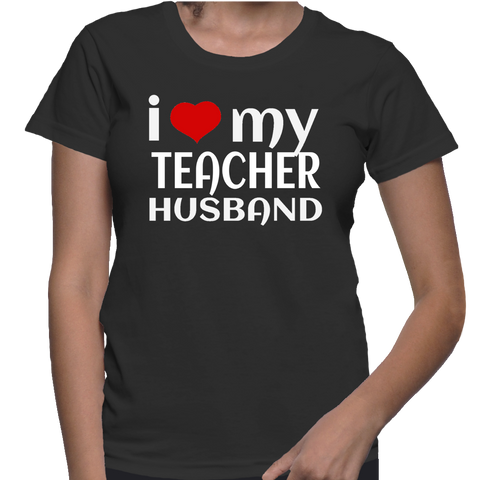 I Love My Teacher Husband T-Shirt