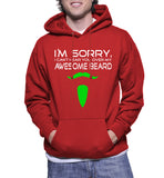 I'm Sorry I Can't Hear You Over My Awesome Beard Hoodie