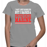 I May Look Harmless But I Raised A United States Marine T-Shirt