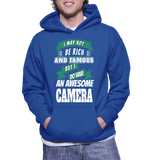 I May Not Be Rich And Famous But I Do Have An Awesome Camera Hoodie