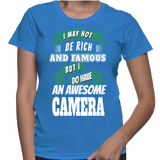 I May Not Be Rich And Famous But I Do Have An Awesome Camera T-Shirt