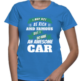 I May Not Be Rich And Famous But I Do Have An Awesome Car T-Shirt