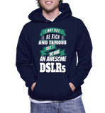 I May Not Be Rich And Famous But I Do Have An Awesome DSLRs Hoodie