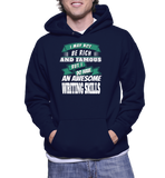 I May Not Be Rich And Famous But I Do Have An Awesome Writing Hoodie