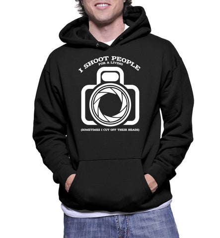 I Shoot People For Living (Sometimes I Cut Off Their Heads) Hoodie