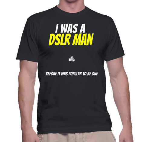 I Was A DSLR MAN Before It Was A Popular To Be One T-Shirt
