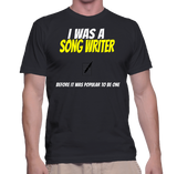 I Was A Song Writer Before It Was Popular To Be One T-Shirt