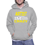 I'm A Artist That Means I'm Cool Collected Passionate Crazy Hoodie