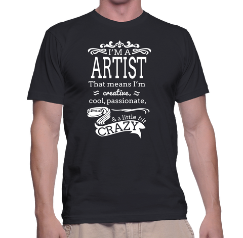 I'm A Artist That Means I'm Creative Cool Passionate & A Little Bit Crazy T-Shirt