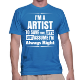 I'm A Artist To Save Time, Let's Just Assume I'm Always Right T-Shirt