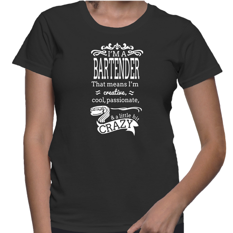 I'm A Bartender That Means I'm Creative, Cool, Passionate & A Little Crazy T-Shirt