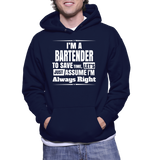 I'm A Bartender To Save Time, Let's Just Assume I'm Always Right Hoodie