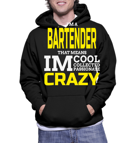 I'm A Bartender That Means IM Cool Collected Passionate Crazy Hoodie