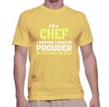 I'm A Chef I Suppose I Could Be Prouder But It's Highly Unlikely T-Shirt