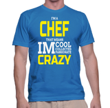 I'm A Chef That Means IM Cool Collected Passionate Crazy T-Shirt