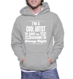 I'm A Cool Artist To Save Time, Let's Just Assume I'm Always Right Hoodie