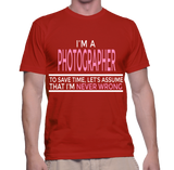 I'm A Photographer To Save Time, Let's Assume That I'm Never Wrong T-Shirt