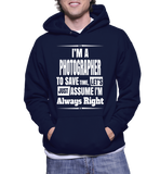 I'm A Photographer To Save Time, Let's Just Assume I'm Always Right Hoodie