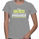 I'm A Song Writer I Suppose I Could Be Prouder But It's Highly Unlikely T-Shirt