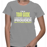 I'm A Tour Guide I Suppose I Could Be Prouder But It's Highly Unlikely T-Shirt