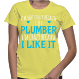 I'm Not Crazy Because I'm A Plumber I'm Crazy Because I Like It T-Shirt