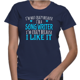 I'm Not Crazy Because I'm A Song Writer I'm Crazy Because I Like It T-Shirt