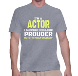 I'm A Actor I Suppose I Could Be Produer But It's Highly Unlikely T-Shirt