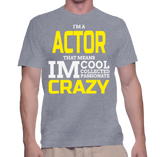 I'm A Actor That Means Im Cool Collected Passionate Crazy T-Shirt