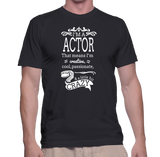 I'm A Actor That Means I'm Creative, Cool, Passionate & A Little Bit Crazy T-Shirt