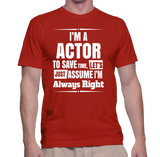 I'm A Actor To Save Time, Let's Just Assume I'm Always Right T-Shirt