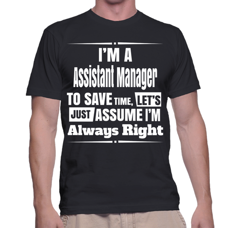 I'm A Assistant Manager To Save Time, Let's Just Assume I'm Always Right T-Shirt