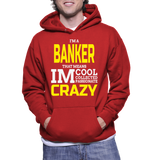 I'm A Banker That Means Im Cool Collected Passionate Crazy Hoodie