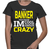 I'm A Banker That Means Im Cool Collected Passionate Crazy T-Shirt