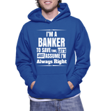 I'm A Banker To Save Time, Let's Just Assume I'm Always Right Hoodie