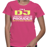 I'm A DJ I Suppose I Could Be Prouder But It's Highly Unlikely T-Shirt