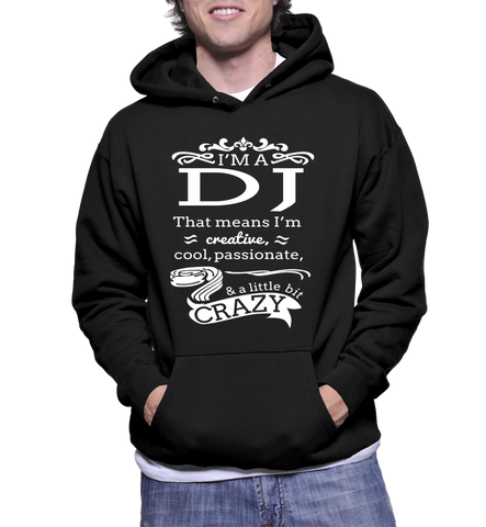 I'm A DJ That Means I'm Creative, Cool, Passionate & A Little Bit Crazy Hoodie
