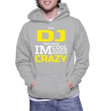 I'm A DJ That Means Im Cool Collected Passionate Crazy Hoodie