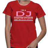I'm A DJ To Save Time, Let's Assume That I'm Never Wrong T-Shirt