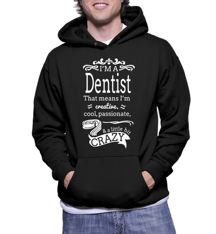 I'm A Dentist That Means I'm Creative, Cool, Passionate & A Little Bit Crazy Hoodie